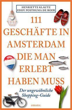 111 Geschäfte in Amsterdam, die man gesehen haben muss von George,  Susanne, Klautz,  Henriette, Posthuma de Boer,  Eddy