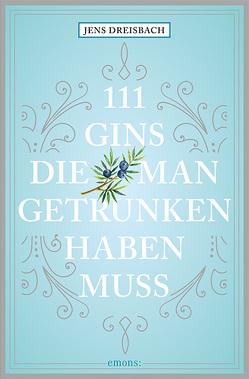 111 Gins, die man getrunken haben muss von Dreisbach,  Jens, Fassbinder,  Tobias