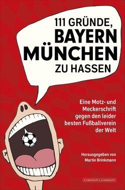 111 Gründe, Bayern München zu hassen von Brinkmann,  Martin