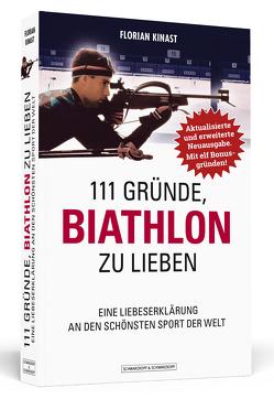 111 Gründe, Biathlon zu lieben – Erweiterte Neuausgabe mit 11 Bonusgründen! von Kinast,  Florian