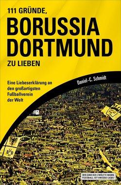 111 Gründe, Borussia Dortmund zu lieben von Schmidt,  Daniel-C.