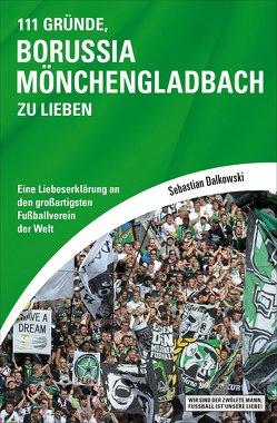 111 Gründe, Borussia Mönchengladbach zu lieben von Dalkowski,  Sebastian