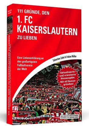 111 Gründe, den 1. FC Kaiserslautern zu lieben – Erweiterte Neuausgabe mit 11 Bonusgründen! von Müller,  Fabian, Zobel,  Sebastian