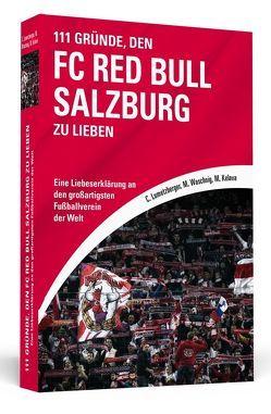 111 Gründe, den FC Red Bull Salzburg zu lieben von Kelava,  Marijan, Lumetzberger,  Christoph, Waschnig,  Marc