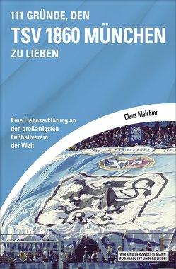 111 Gründe, den TSV 1860 München zu lieben von Melchior,  Claus