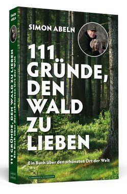 111 Gründe, den Wald zu lieben von Abeln,  Simon