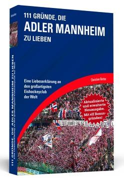 111 Gründe, die Adler Mannheim zu lieben – Erweiterte Neuausgabe mit 11 Bonusgründen! von Rotter,  Christian
