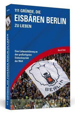 111 Gründe, die Eisbären Berlin zu lieben von Stein,  Marcel