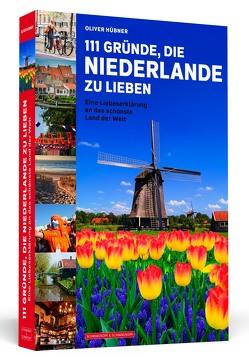 111 Gründe, die Niederlande zu lieben von Hübner,  Oliver