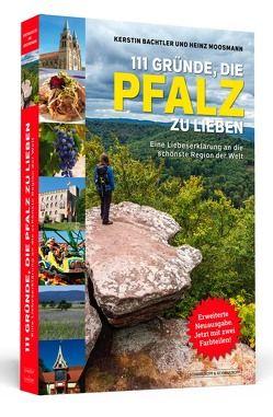 111 Gründe, die Pfalz zu lieben von Bachtler,  Kerstin, Moosmann,  Heinz