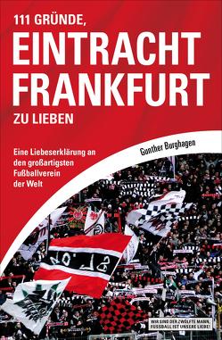 111 Gründe, Eintracht Frankfurt zu lieben von Burghagen,  Gunther