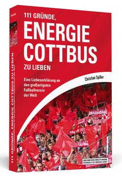 111 Gründe, Energie Cottbus zu lieben von Spiller,  Christian