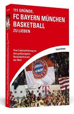 111 Gründe, FC Bayern München Basketball zu lieben von Reichelt,  Patrick