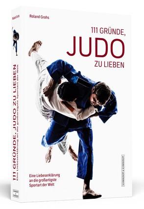 111 Gründe, Judo zu lieben von Grohs,  Roland