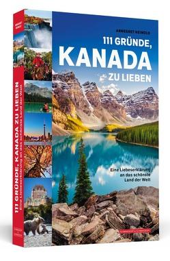 111 Gründe, Kanada zu lieben von Heinold,  Annegret