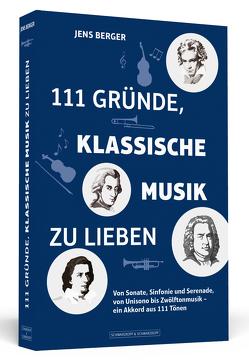 111 Gründe, klassische Musik zu lieben von Berger,  Jens