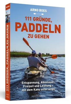 111 Gründe, paddeln zu gehen von Boes,  Arno