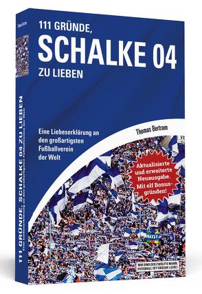 111 Gründe, Schalke 04 zu lieben – Erweiterte Neuausgabe mit 11 Bonusgründen! von Bertram,  Thomas