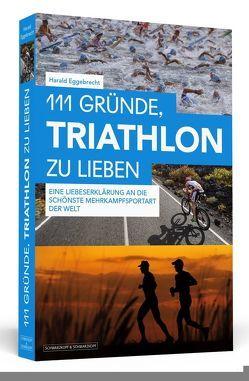 111 Gründe, Triathlon zu lieben von Eggebrecht,  Harald