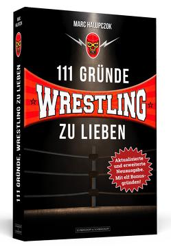 111 Gründe, Wrestling zu lieben – Erweiterte Neuausgabe mit 11 Bonusgründen von Halupczok,  Marc