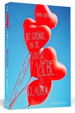 111 Gründe, an die große Liebe zu glauben von Braun,  Mara