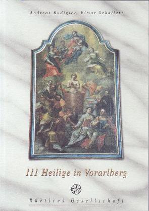 111 Heilige in Vorarlberg von Rheticus Gesellschaft, Rudigier,  Andreas, Schallert,  Elmar