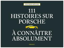 111 histoires sur Porsche à connaître absolument von Mueller,  Wilfried
