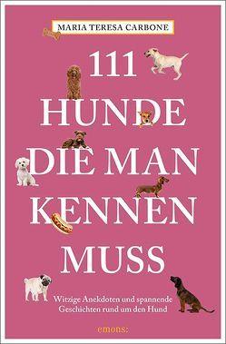 111 Hunde, die man kennen muss von Carbone,  Maria Teresa