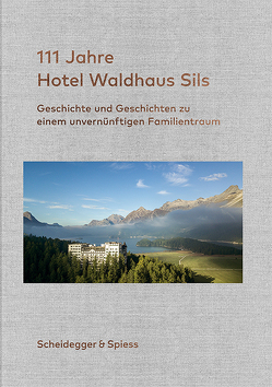 111 Jahre Hotel Waldhaus Sils von Kienberger,  Rolf, Kienberger,  Urs, Willi,  Andrin C.