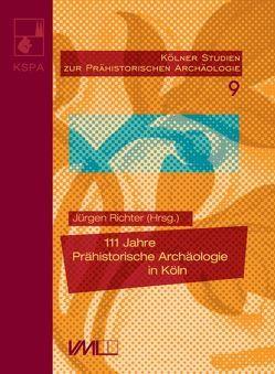 111 Jahre Prähistorische Archäologie in Köln von Richter,  Jürgen
