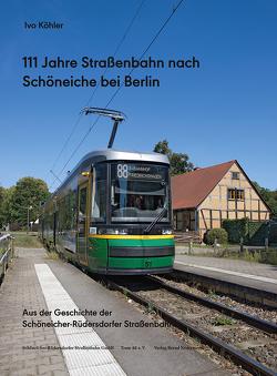 111 Jahre Straßenbahn nach Schöneiche bei Berlin von Köhler,  Ivo