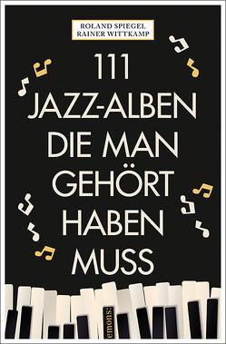 111 Jazz-Alben, die man gehört haben muss von Spiegel,  Roland, Wittkamp,  Rainer