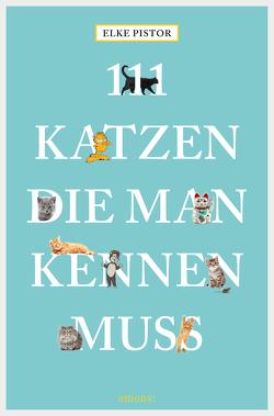 111 Katzen, die man kennen muss von Pistor,  Elke