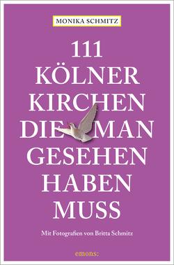 111 Kölner Kirchen, die man gesehen haben muss von Schmitz,  Britta, Schmitz,  Monika