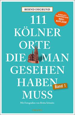 111 Kölner Orte, die man gesehen haben muss von Imgrund,  Bernd, Schmitz,  Britta