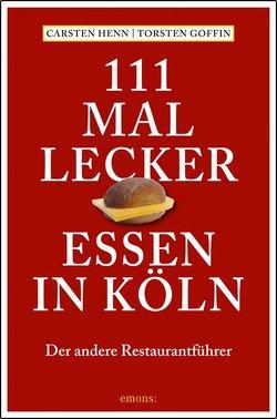 111 mal lecker Essen in Köln von Goffin,  Torsten, Henn,  Carsten Sebastian