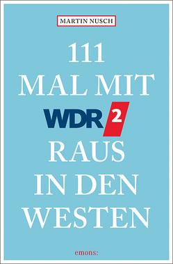 111 Mal mit WDR 2 raus in den Westen von Bach,  Saschko, Nusch,  Martin