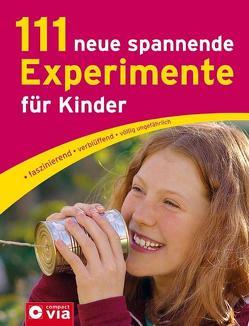 111 neue spannende Experimente für Kinder von Rüter,  Martina