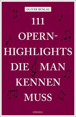 111 Opernhighlights, die man kennen muss von Buslau,  Oliver