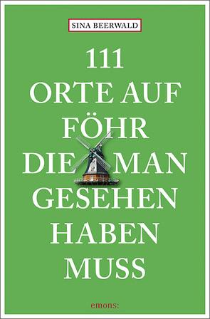 111 Orte auf Föhr, die man gesehen haben muss von Beerwald,  Sina