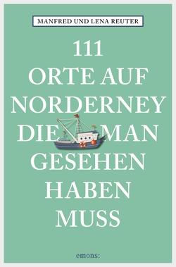 111 Orte auf Norderney, die man gesehen haben muss von Reuter,  Lena, Reuter,  Manfred