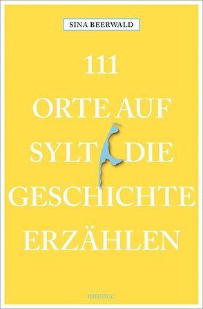 111 Orte auf Sylt, die Geschichte erzählen von Beerwald,  Sina