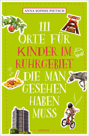 111 Orte für Kinder im Ruhrgebiet, die man gesehen haben muss von Pietsch,  Anna Sophie