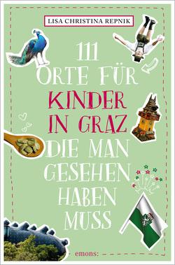 111 Orte für Kinder in Graz, die man gesehen haben muss von Repnik,  Lisa Christina