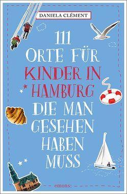 111 Orte für Kinder in Hamburg, die man gesehen haben muss von Clément,  Daniela
