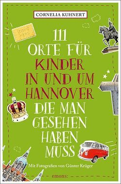 111 Orte für Kinder in Hannover, die man gesehen haben muss von Krüger,  Günther, Kuhnert,  Cornelia