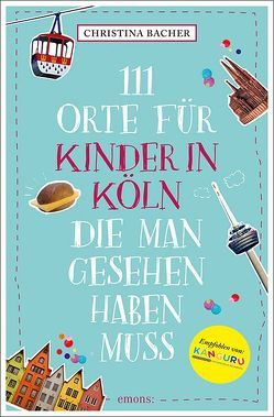 111 Orte für Kinder in Köln, die man gesehen haben muss von Bacher,  Christina, Breidenstein,  Norbert