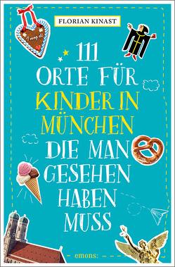 111 Orte für Kinder in München, die man gesehen haben muss von Kinast,  Florian