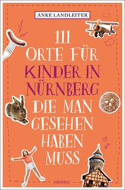 111 Orte für Kinder in Nürnberg, die man gesehen haben muss von Landleiter,  Anke