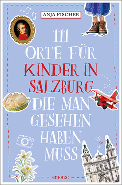 111 Orte für Kinder in Salzburg, die man gesehen haben muss von Fischer,  Anja